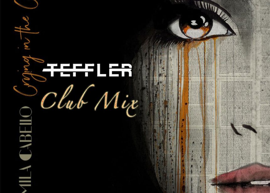 Camila Cabello – Crying In The Club (TEFFLER Remix)